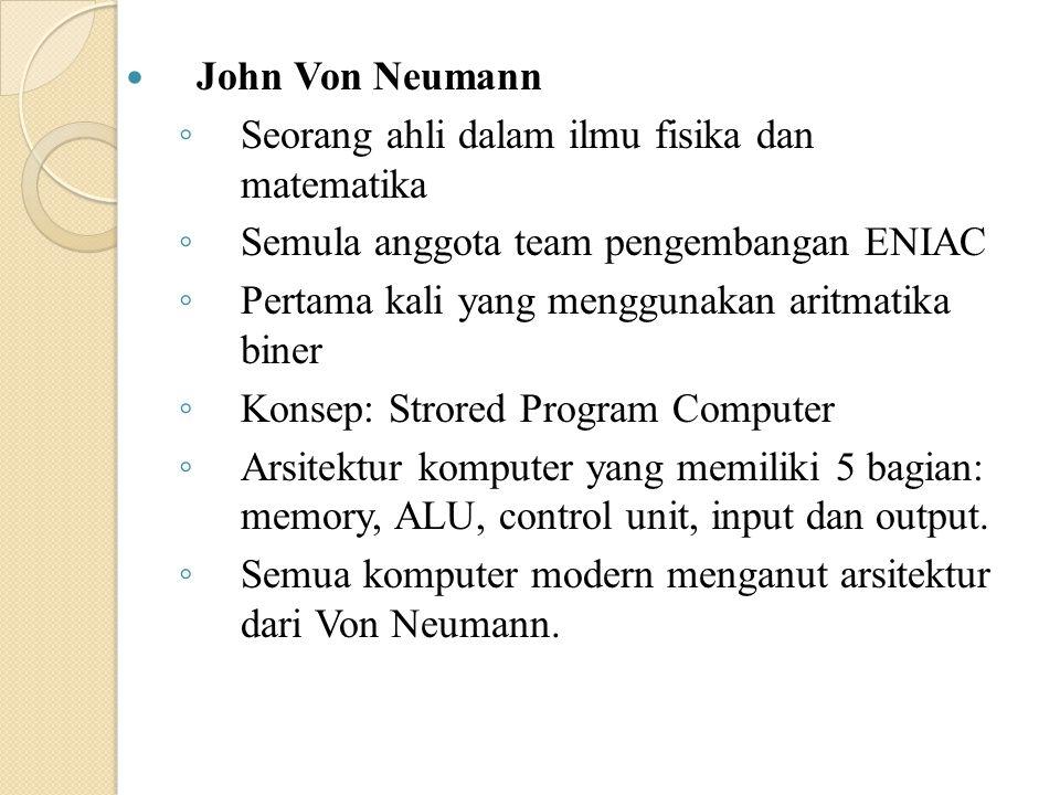 John Von Neumann ◦ Seorang ahli dalam ilmu fisika dan matematika ◦ Semula anggota team pengembangan ENIAC ◦ Pertama kali yang menggunakan aritmatika b