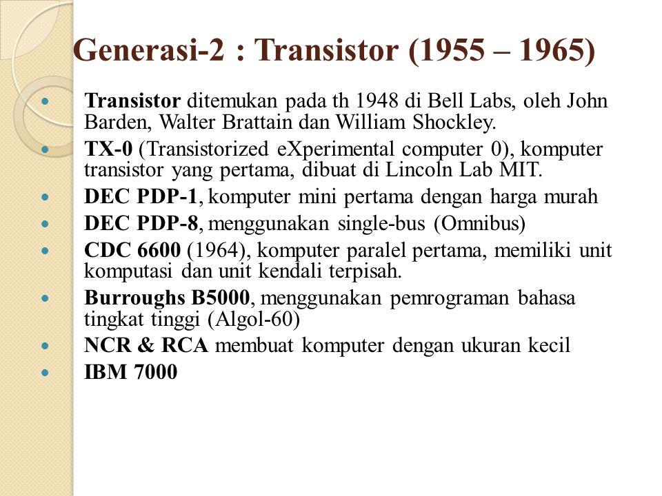 Generasi-2 : Transistor (1955 – 1965) Transistor ditemukan pada th 1948 di Bell Labs, oleh John Barden, Walter Brattain dan William Shockley. TX-0 (Tr