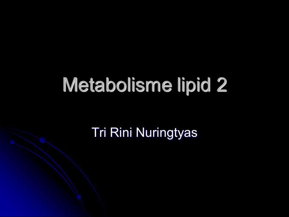 Metabolisme lipid 2 Tri Rini Nuringtyas