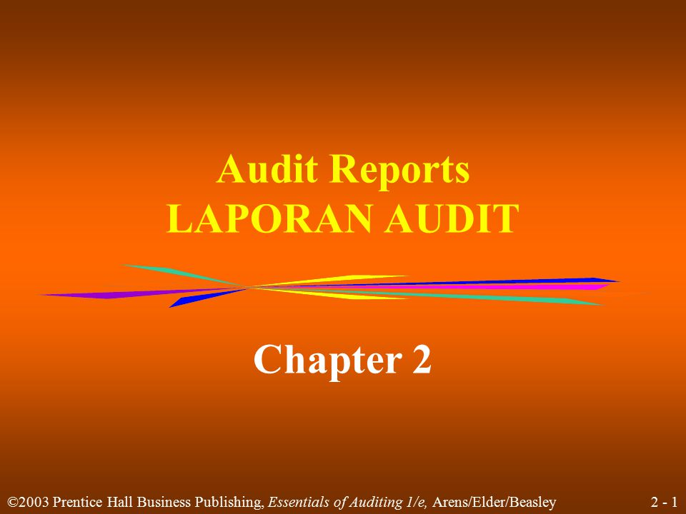 2 - 1 ©2003 Prentice Hall Business Publishing, Essentials of Auditing 1/e, Arens/Elder/Beasley Audit Reports LAPORAN AUDIT Chapter 2