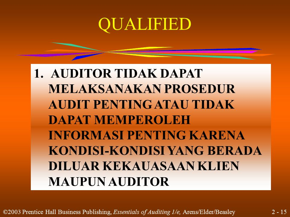 2 - 15 ©2003 Prentice Hall Business Publishing, Essentials of Auditing 1/e, Arens/Elder/Beasley QUALIFIED 1. AUDITOR TIDAK DAPAT MELAKSANAKAN PROSEDUR