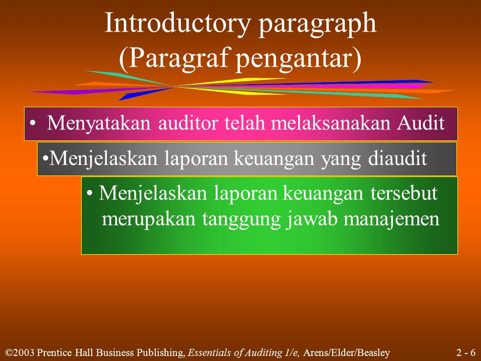 2 - 6 ©2003 Prentice Hall Business Publishing, Essentials of Auditing 1/e, Arens/Elder/Beasley Introductory paragraph (Paragraf pengantar) Menyatakan