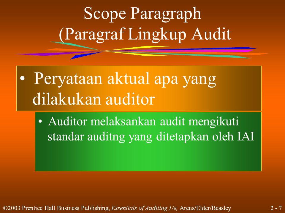 2 - 8 ©2003 Prentice Hall Business Publishing, Essentials of Auditing 1/e, Arens/Elder/Beasley Opinion paragraph (Paragraf pendapat) Memuat kesimpulan auditor berdasarkan hasil audit