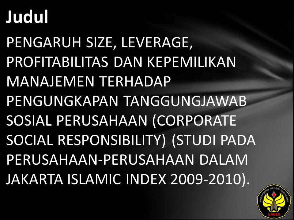 Judul PENGARUH SIZE, LEVERAGE, PROFITABILITAS DAN KEPEMILIKAN MANAJEMEN TERHADAP PENGUNGKAPAN TANGGUNGJAWAB SOSIAL PERUSAHAAN (CORPORATE SOCIAL RESPONSIBILITY) (STUDI PADA PERUSAHAAN-PERUSAHAAN DALAM JAKARTA ISLAMIC INDEX 2009-2010).