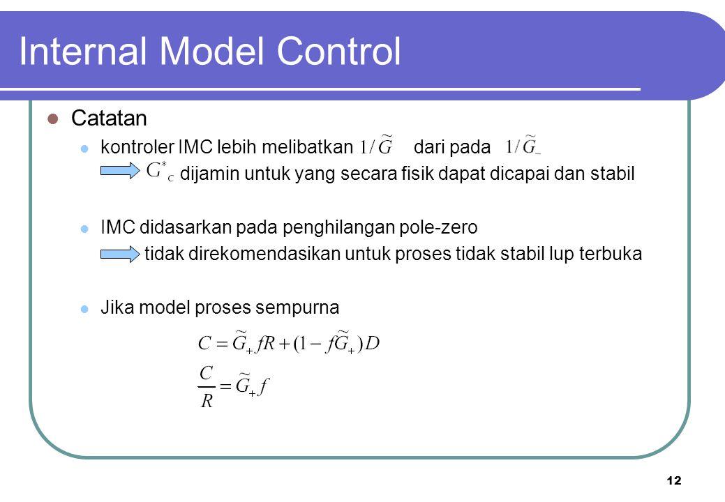 12 Internal Model Control Catatan kontroler IMC lebih melibatkan dari pada dijamin untuk yang secara fisik dapat dicapai dan stabil IMC didasarkan pada penghilangan pole-zero tidak direkomendasikan untuk proses tidak stabil lup terbuka Jika model proses sempurna
