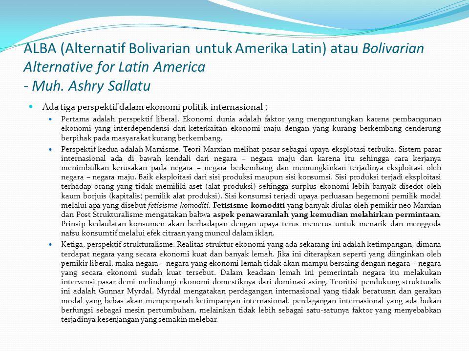 ALBA (Alternatif Bolivarian untuk Amerika Latin) atau Bolivarian Alternative for Latin America - Muh. Ashry Sallatu Ada tiga perspektif dalam ekonomi