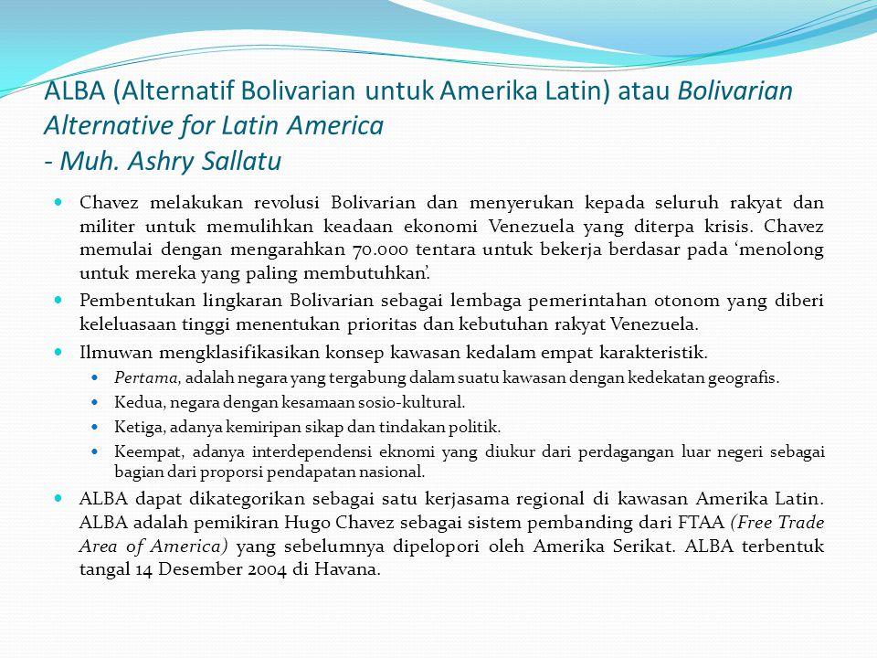 ALBA (Alternatif Bolivarian untuk Amerika Latin) atau Bolivarian Alternative for Latin America - Muh. Ashry Sallatu Chavez melakukan revolusi Bolivari