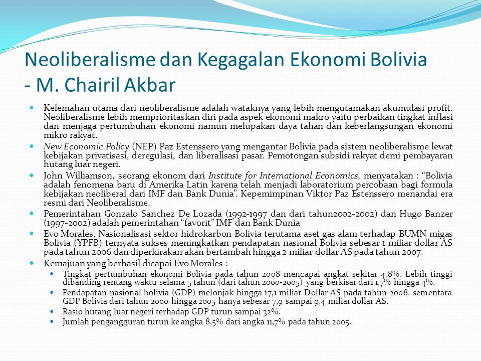 Neoliberalisme dan Kegagalan Ekonomi Bolivia - M. Chairil Akbar Kelemahan utama dari neoliberalisme adalah wataknya yang lebih mengutamakan akumulasi