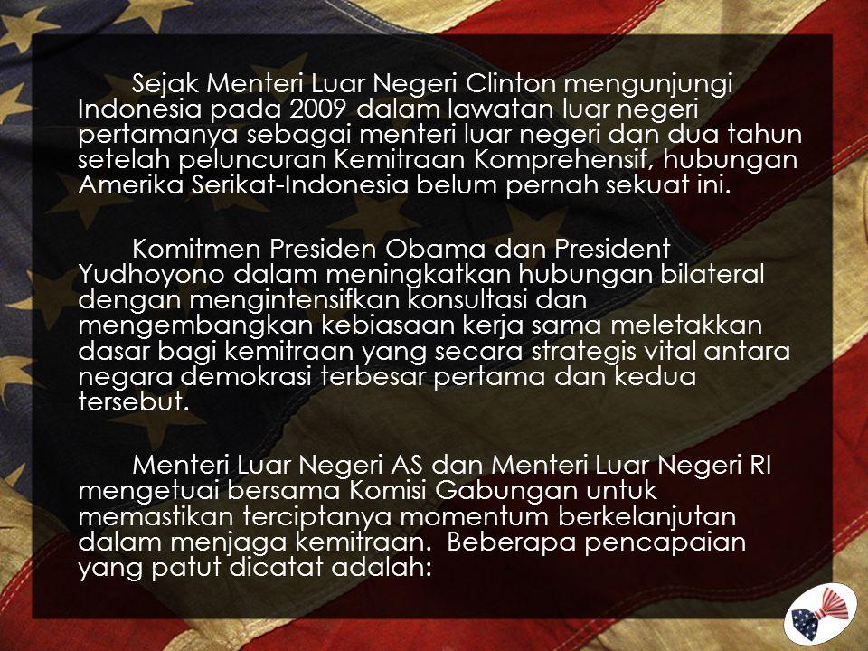 Sejak Menteri Luar Negeri Clinton mengunjungi Indonesia pada 2009 dalam lawatan luar negeri pertamanya sebagai menteri luar negeri dan dua tahun setel