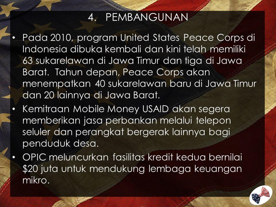 4. PEMBANGUNAN Pada 2010, program United States Peace Corps di Indonesia dibuka kembali dan kini telah memiliki 63 sukarelawan di Jawa Timur dan tiga