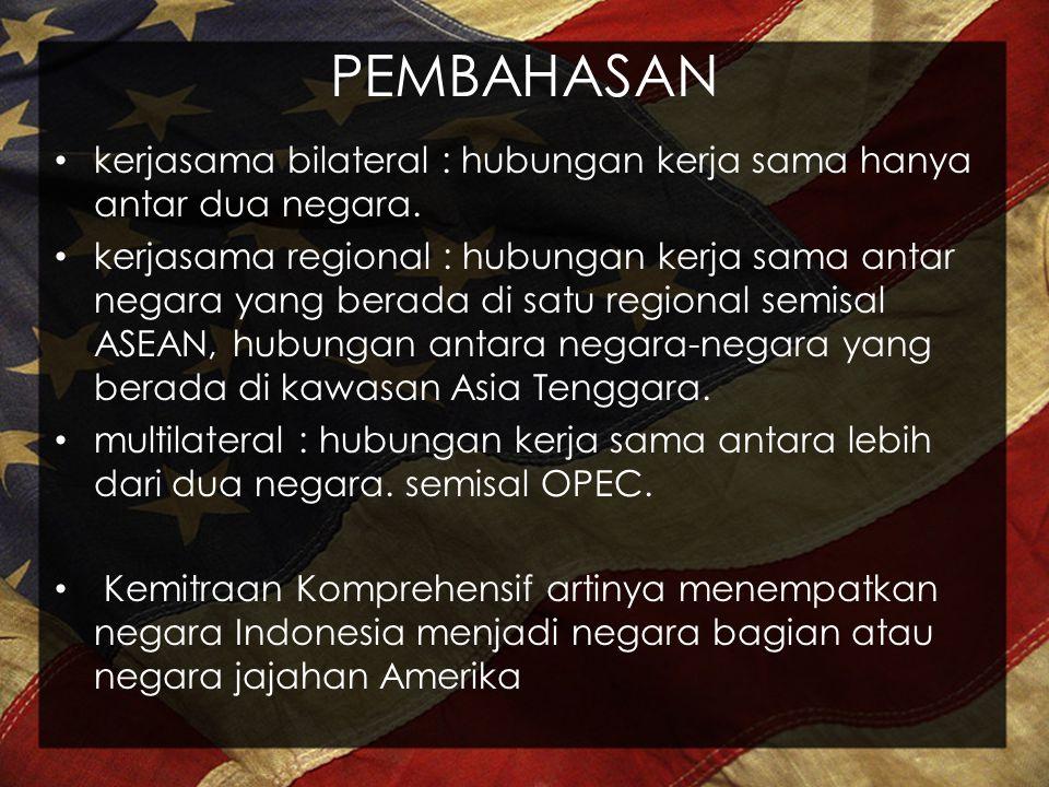 PEMBAHASAN kerjasama bilateral : hubungan kerja sama hanya antar dua negara. kerjasama regional : hubungan kerja sama antar negara yang berada di satu