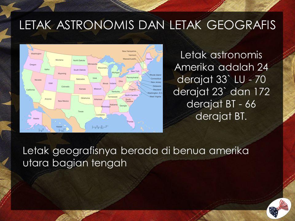 LETAK ASTRONOMIS DAN LETAK GEOGRAFIS Letak astronomis Amerika adalah 24 derajat 33` LU - 70 derajat 23` dan 172 derajat BT - 66 derajat BT. Letak geog