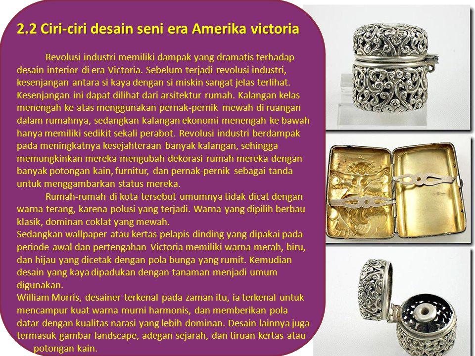  2.1 Pengertian desain seni era America victorian Era victoria sesuai dengan pemerintahan ratu Victoria di Inggris pada tahun 1837. Periode ini muncu