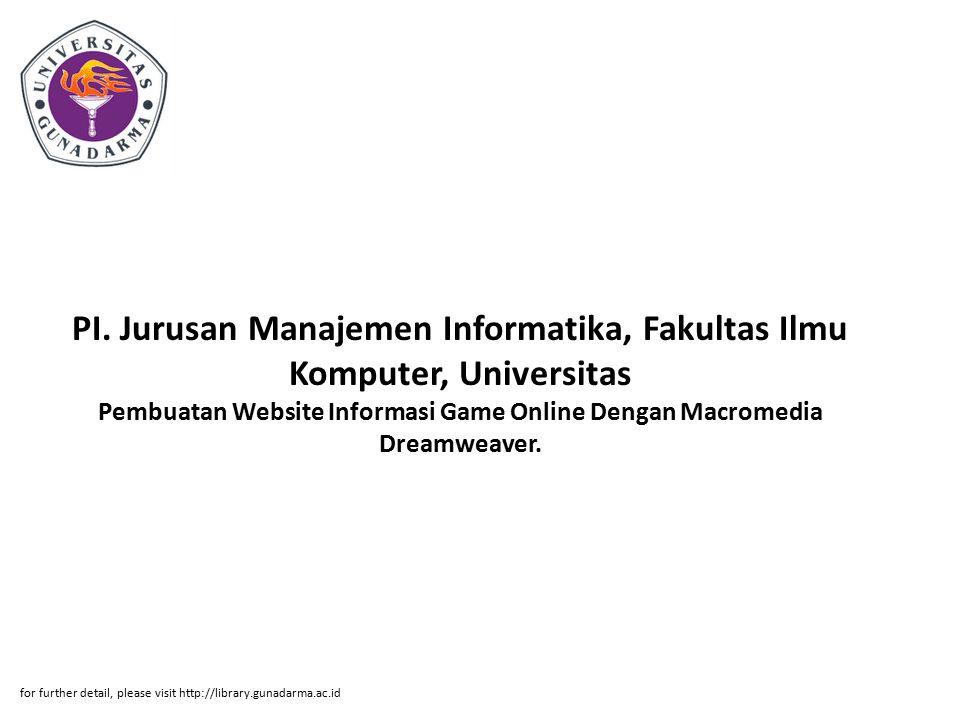 PI. Jurusan Manajemen Informatika, Fakultas Ilmu Komputer, Universitas Pembuatan Website Informasi Game Online Dengan Macromedia Dreamweaver. for furt