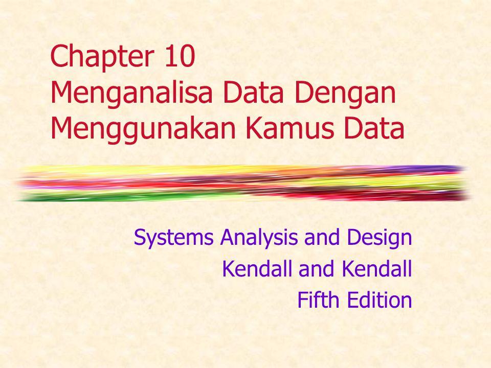 Chapter 10 Menganalisa Data Dengan Menggunakan Kamus Data Systems Analysis and Design Kendall and Kendall Fifth Edition