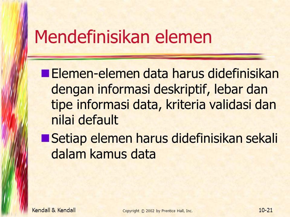 Kendall & Kendall Copyright © 2002 by Prentice Hall, Inc. 10-21 Mendefinisikan elemen Elemen-elemen data harus didefinisikan dengan informasi deskript