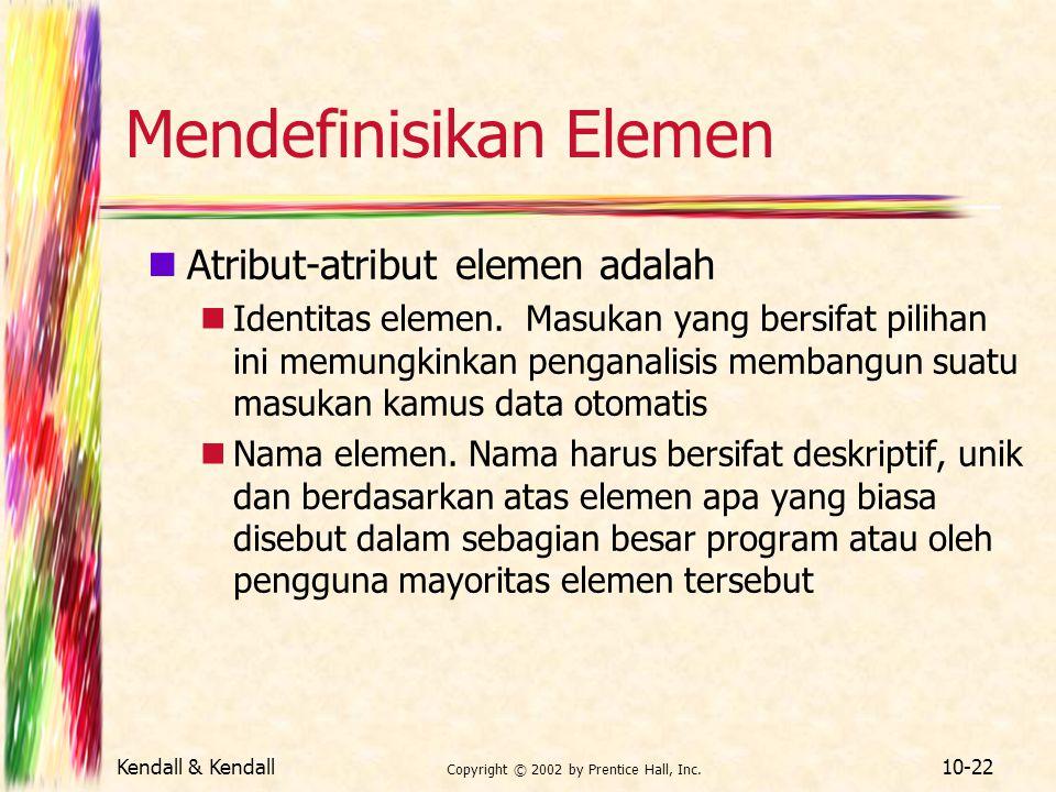 Kendall & Kendall Copyright © 2002 by Prentice Hall, Inc. 10-22 Mendefinisikan Elemen Atribut-atribut elemen adalah Identitas elemen. Masukan yang ber