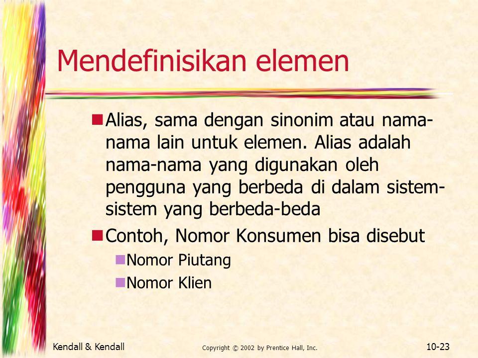 Kendall & Kendall Copyright © 2002 by Prentice Hall, Inc. 10-23 Mendefinisikan elemen Alias, sama dengan sinonim atau nama- nama lain untuk elemen. Al
