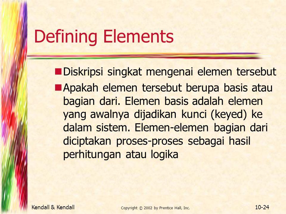 Kendall & Kendall Copyright © 2002 by Prentice Hall, Inc. 10-24 Defining Elements Diskripsi singkat mengenai elemen tersebut Apakah elemen tersebut be