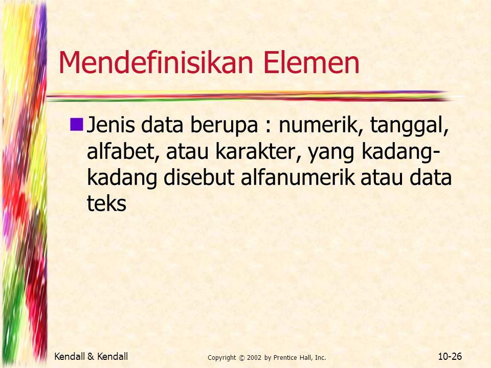 Kendall & Kendall Copyright © 2002 by Prentice Hall, Inc. 10-26 Mendefinisikan Elemen Jenis data berupa : numerik, tanggal, alfabet, atau karakter, ya