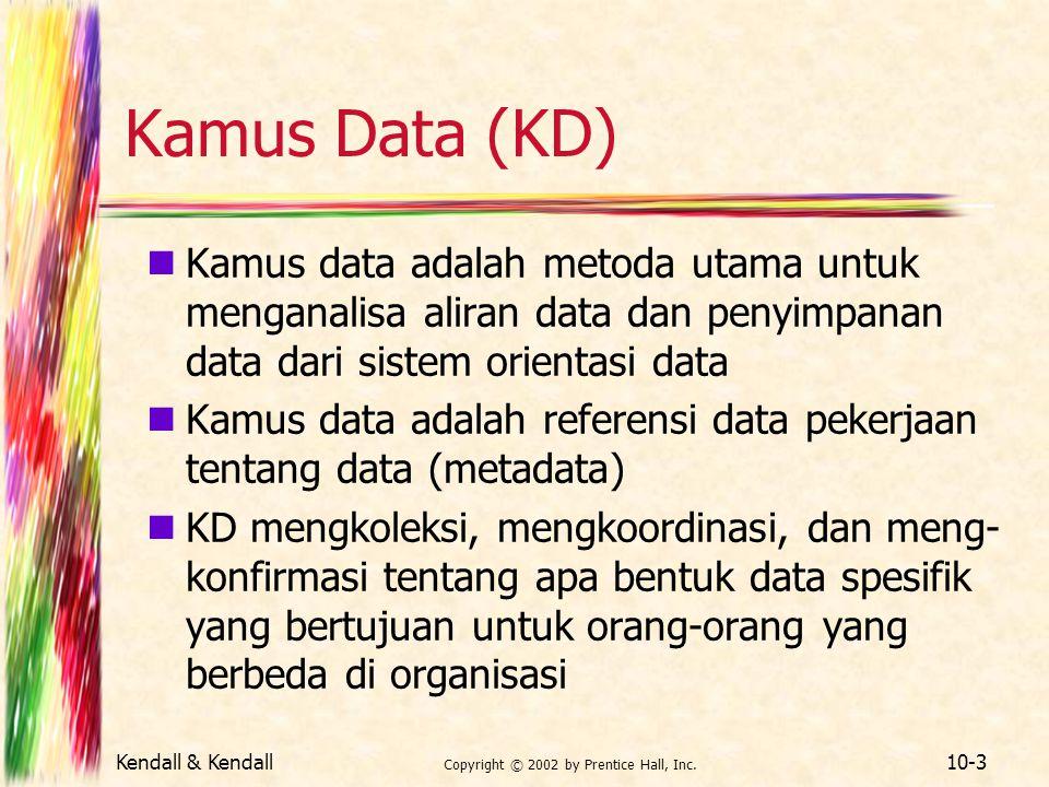 Kendall & Kendall Copyright © 2002 by Prentice Hall, Inc. 10-3 Kamus Data (KD) Kamus data adalah metoda utama untuk menganalisa aliran data dan penyim