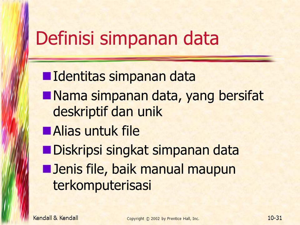 Kendall & Kendall Copyright © 2002 by Prentice Hall, Inc. 10-31 Definisi simpanan data Identitas simpanan data Nama simpanan data, yang bersifat deskr