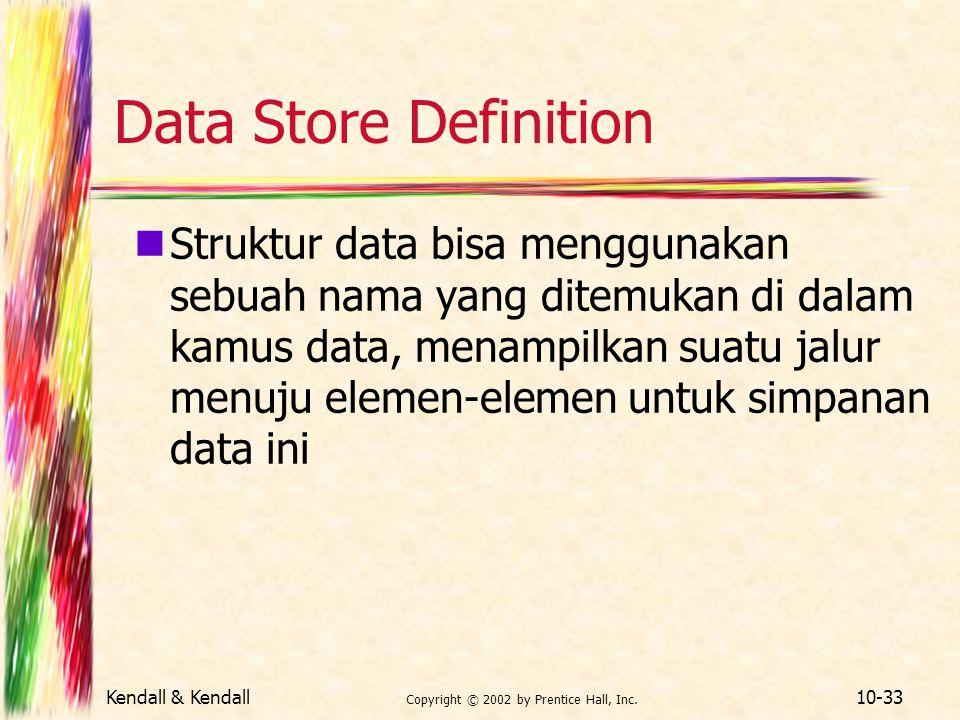 Kendall & Kendall Copyright © 2002 by Prentice Hall, Inc. 10-33 Data Store Definition Struktur data bisa menggunakan sebuah nama yang ditemukan di dal