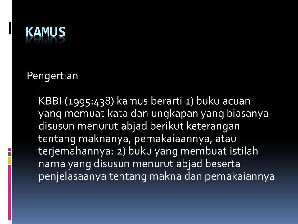 Pengertian KBBI (1995:438) kamus berarti 1) buku acuan yang memuat kata dan ungkapan yang biasanya disusun menurut abjad berikut keterangan tentang ma