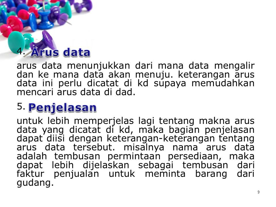 9 4. arus data menunjukkan dari mana data mengalir dan ke mana data akan menuju. keterangan arus data ini perlu dicatat di kd supaya memudahkan mencar
