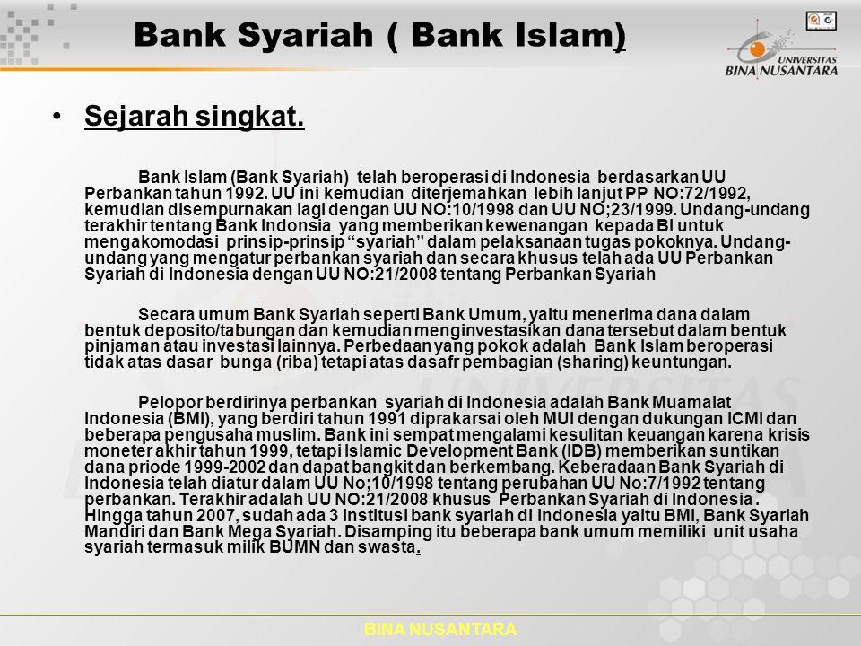 BINA NUSANTARA Bank Syariah ( Bank Islam) Sejarah singkat. Bank Islam (Bank Syariah) telah beroperasi di Indonesia berdasarkan UU Perbankan tahun 1992