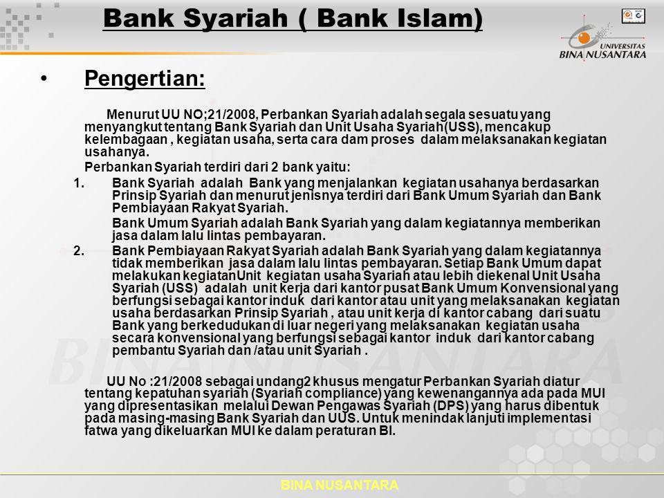 BINA NUSANTARA Bank Syariah ( Bank Islam) Pengertian: Menurut UU NO;21/2008, Perbankan Syariah adalah segala sesuatu yang menyangkut tentang Bank Syar