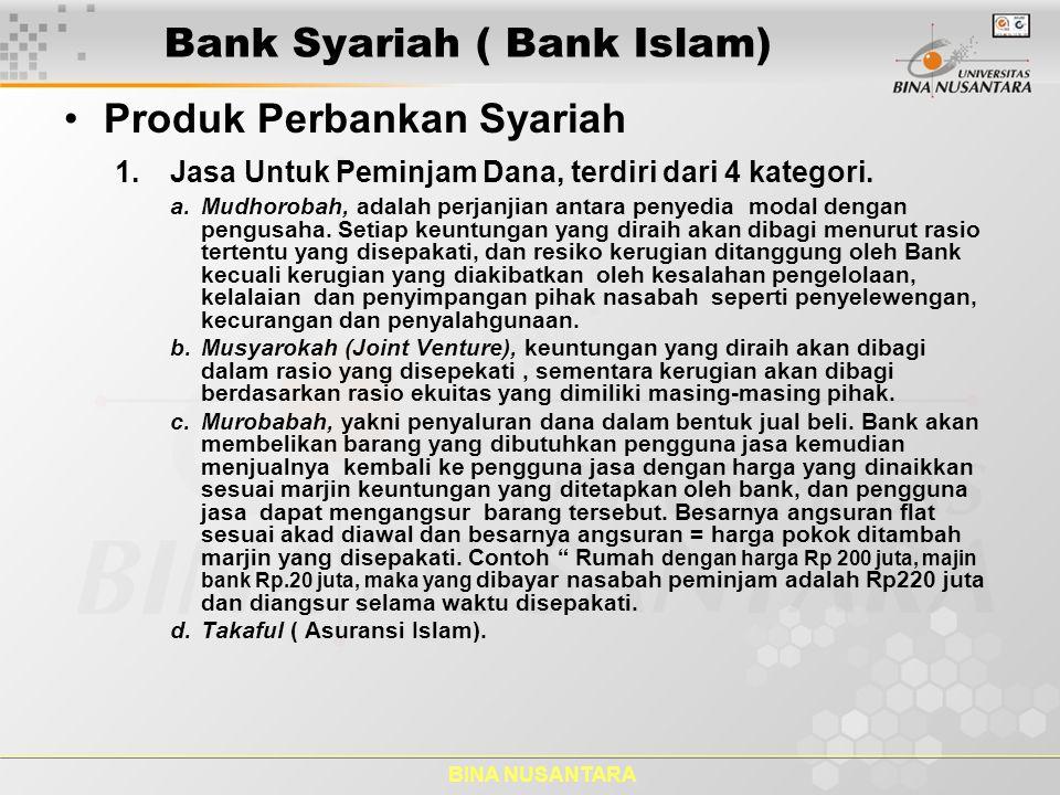 BINA NUSANTARA Bank Syariah ( Bank Islam) Produk Perbankan Syariah 1. Jasa Untuk Peminjam Dana, terdiri dari 4 kategori. a.Mudhorobah, adalah perjanji