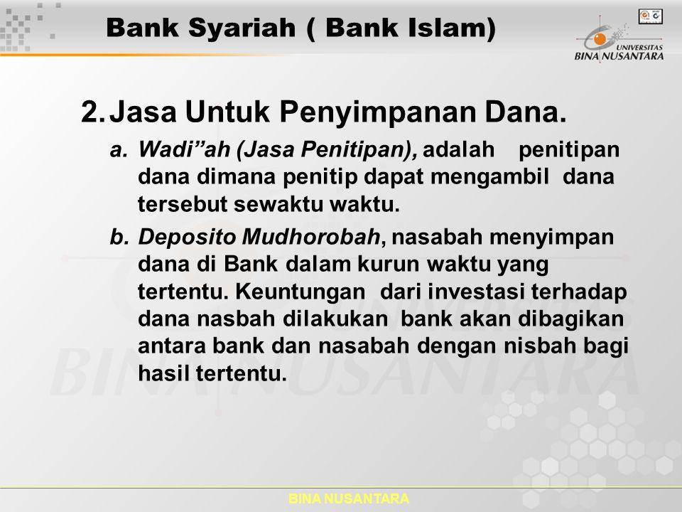"""BINA NUSANTARA Bank Syariah ( Bank Islam) 2.Jasa Untuk Penyimpanan Dana. a.Wadi""""ah (Jasa Penitipan), adalah penitipan dana dimana penitip dapat mengam"""
