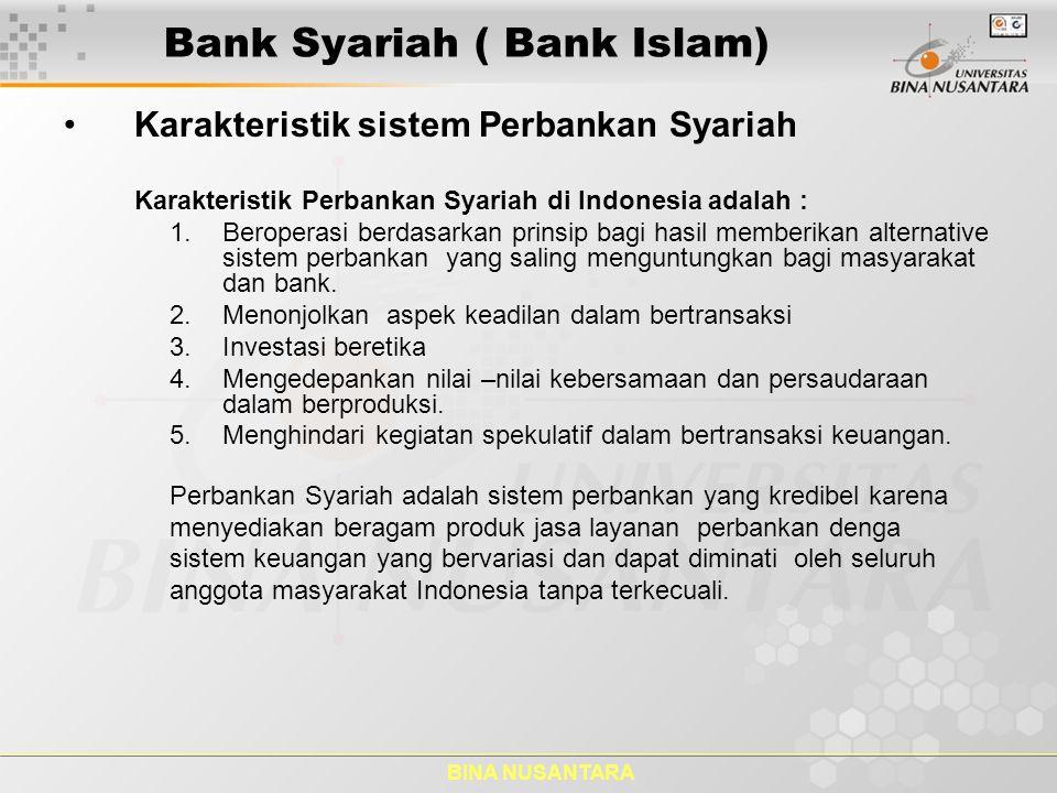 BINA NUSANTARA Bank Syariah ( Bank Islam) Karakteristik sistem Perbankan Syariah Karakteristik Perbankan Syariah di Indonesia adalah : 1.Beroperasi be
