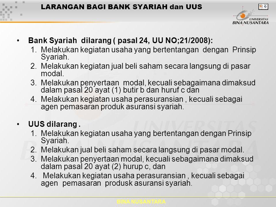 BINA NUSANTARA LARANGAN BAGI BANK SYARIAH dan UUS Bank Syariah dilarang ( pasal 24, UU NO;21/2008): 1.Melakukan kegiatan usaha yang bertentangan denga