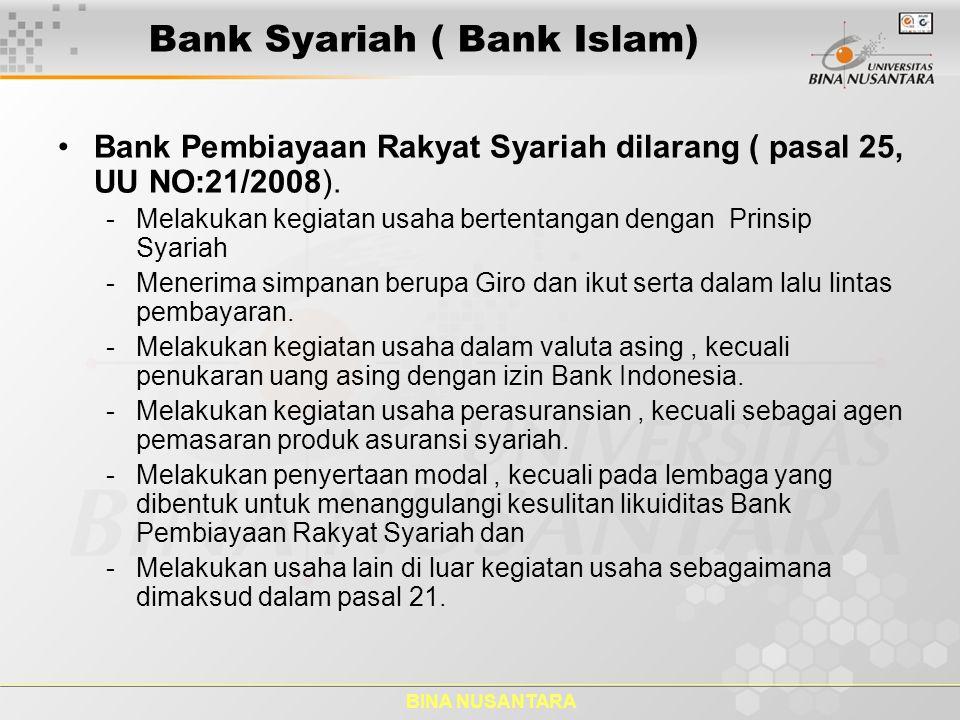 BINA NUSANTARA Bank Syariah ( Bank Islam) Bank Pembiayaan Rakyat Syariah dilarang ( pasal 25, UU NO:21/2008). -Melakukan kegiatan usaha bertentangan d