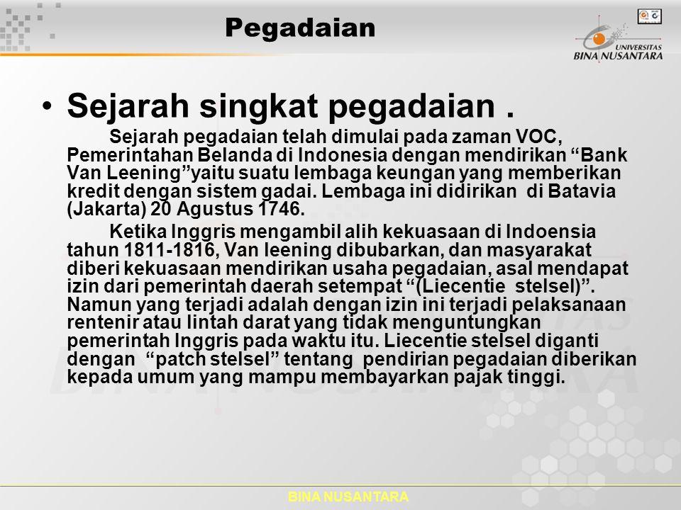 BINA NUSANTARA Pegadaian Sejarah singkat pegadaian. Sejarah pegadaian telah dimulai pada zaman VOC, Pemerintahan Belanda di Indonesia dengan mendirika