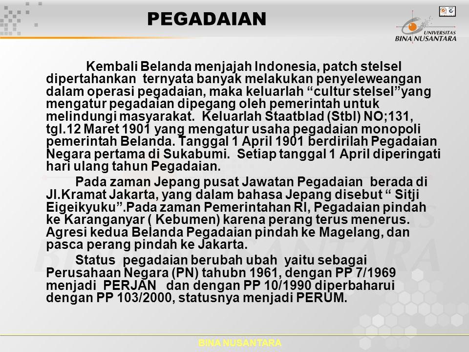 BINA NUSANTARA PEGADAIAN Kembali Belanda menjajah Indonesia, patch stelsel dipertahankan ternyata banyak melakukan penyeleweangan dalam operasi pegada