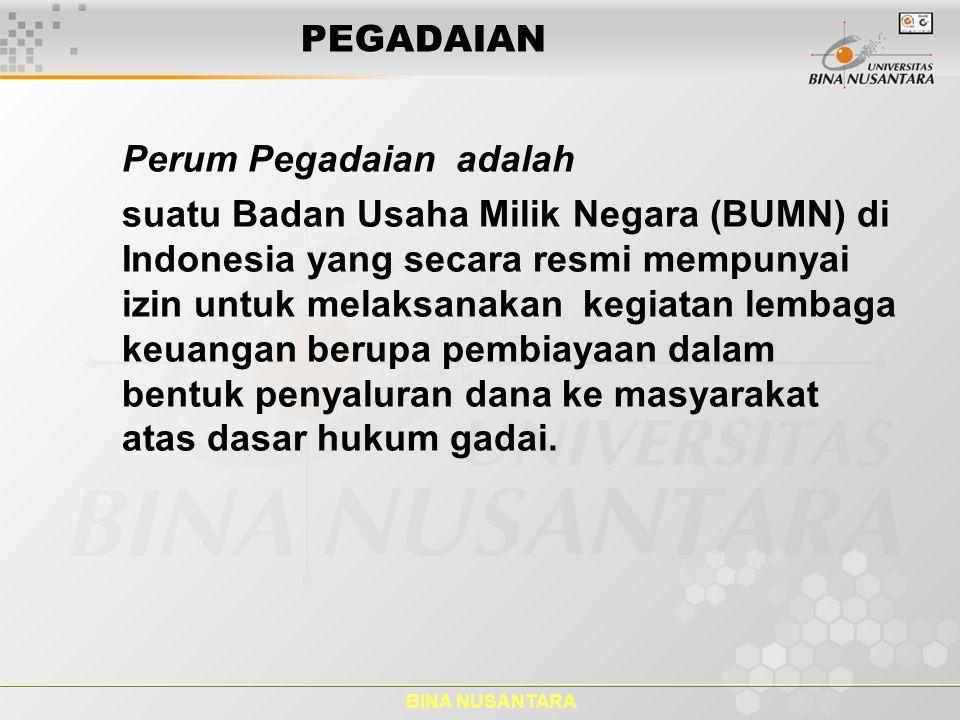 BINA NUSANTARA PEGADAIAN Perum Pegadaian adalah suatu Badan Usaha Milik Negara (BUMN) di Indonesia yang secara resmi mempunyai izin untuk melaksanakan