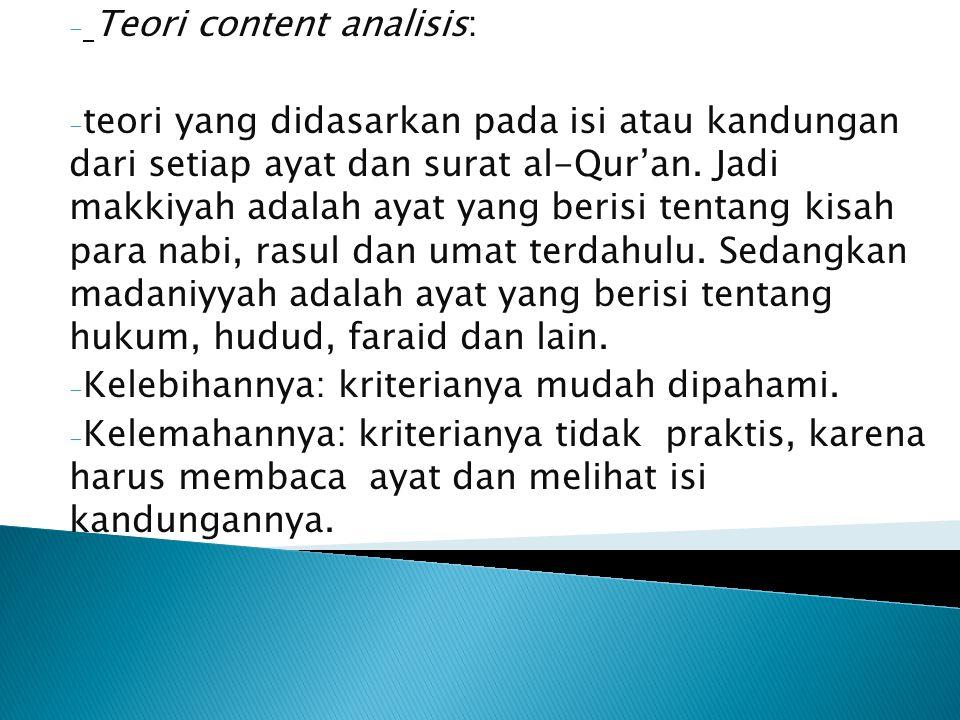 - Teori content analisis: - teori yang didasarkan pada isi atau kandungan dari setiap ayat dan surat al-Qur'an. Jadi makkiyah adalah ayat yang berisi