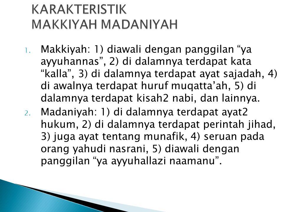 """KARAKTERISTIK MAKKIYAH MADANIYAH 1. Makkiyah: 1) diawali dengan panggilan """"ya ayyuhannas"""", 2) di dalamnya terdapat kata """"kalla"""", 3) di dalamnya terdap"""