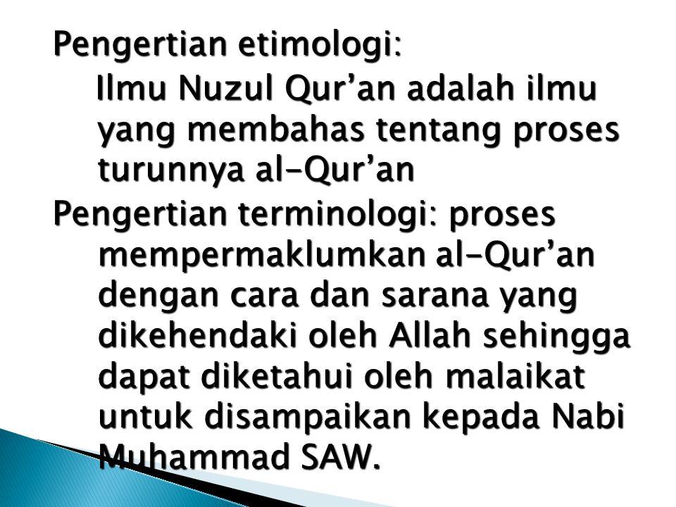 Pengertian etimologi: Ilmu Nuzul Qur'an adalah ilmu yang membahas tentang proses turunnya al-Qur'an Ilmu Nuzul Qur'an adalah ilmu yang membahas tentan
