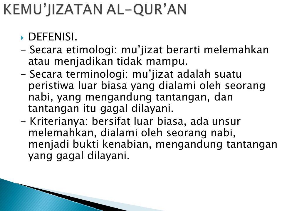 KEMU'JIZATAN AL-QUR'AN  DEFENISI. - Secara etimologi: mu'jizat berarti melemahkan atau menjadikan tidak mampu. - Secara terminologi: mu'jizat adalah