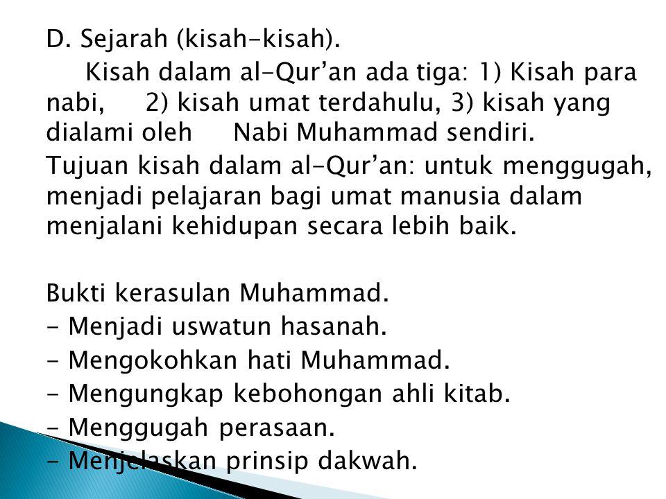 D. Sejarah (kisah-kisah). Kisah dalam al-Qur'an ada tiga: 1) Kisah para nabi, 2) kisah umat terdahulu, 3) kisah yang dialami oleh Nabi Muhammad sendir