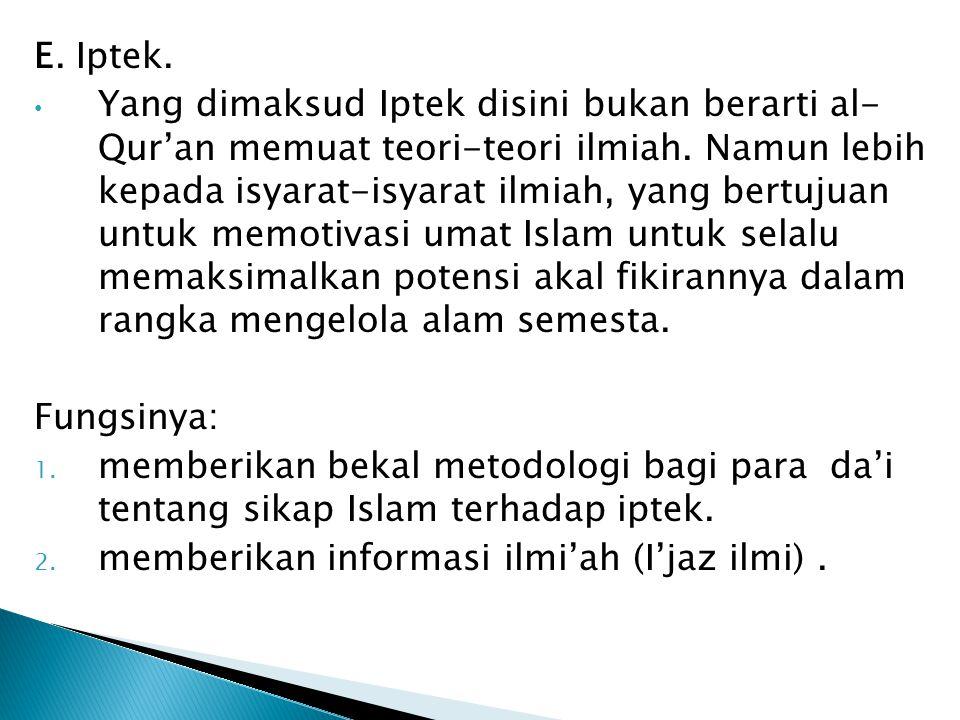 E. Iptek. Yang dimaksud Iptek disini bukan berarti al- Qur'an memuat teori-teori ilmiah. Namun lebih kepada isyarat-isyarat ilmiah, yang bertujuan unt