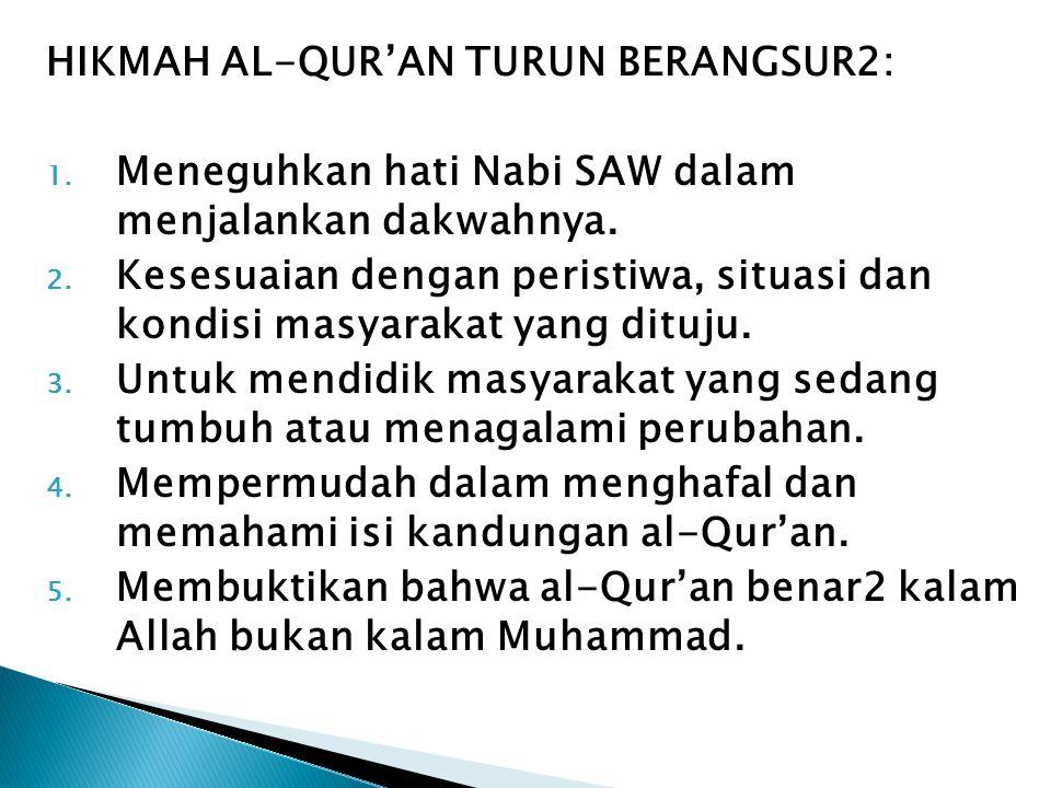 HIKMAH AL-QUR'AN TURUN BERANGSUR2: 1. Meneguhkan hati Nabi SAW dalam menjalankan dakwahnya. 2. Kesesuaian dengan peristiwa, situasi dan kondisi masyar