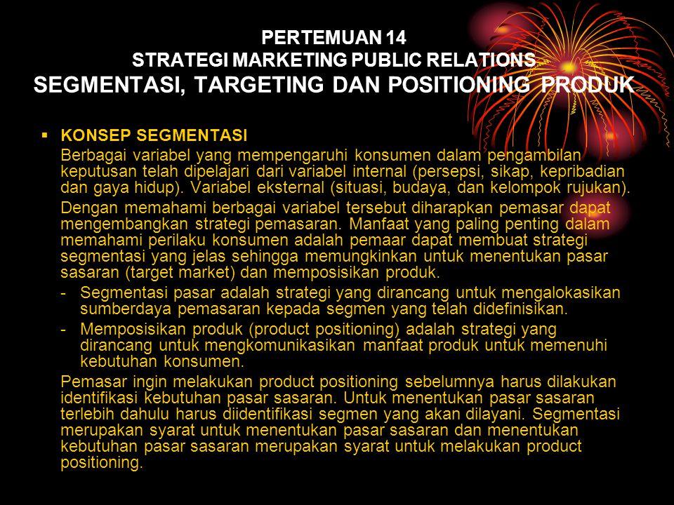 PERTEMUAN 14 STRATEGI MARKETING PUBLIC RELATIONS SEGMENTASI, TARGETING DAN POSITIONING PRODUK  KONSEP SEGMENTASI Berbagai variabel yang mempengaruhi