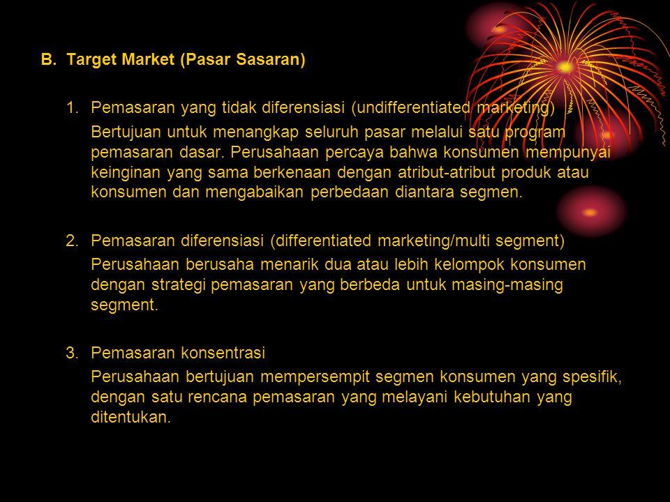 B.Target Market (Pasar Sasaran) 1.Pemasaran yang tidak diferensiasi (undifferentiated marketing) Bertujuan untuk menangkap seluruh pasar melalui satu