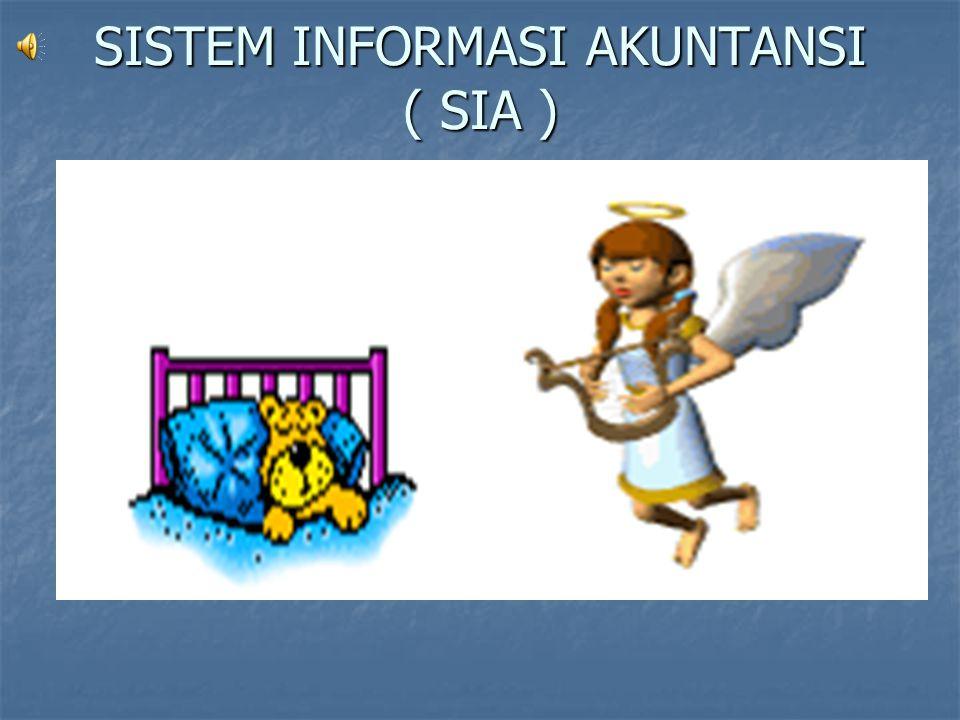 SISTEM INFORMASI AKUNTANSI ( SIA )