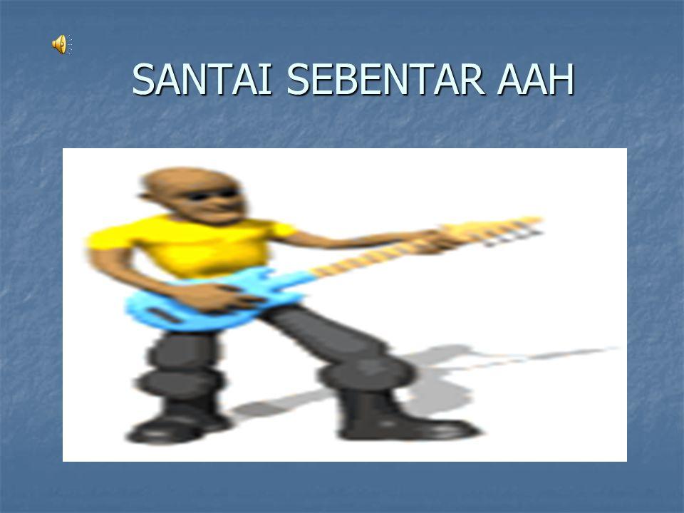 SANTAI SEBENTAR AAH